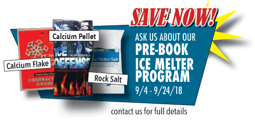 Save Now - ask us about our Pre-Book Ice Melter Program 9/4 - 9/24/18