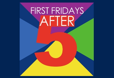 First Friday's After FIVE!