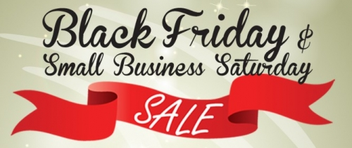 Black Friday & Small Busniess Saturday Sales!