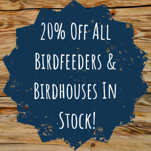 20% Off All Birdfeeders & Birdhouses In Stock!